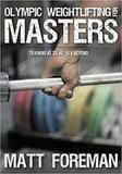 Matt Foreman Olympic Weightlifting for Masters: Training at 30, 40, 50 & Beyond